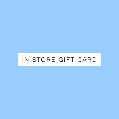 In Store Gift Card $25 - $100