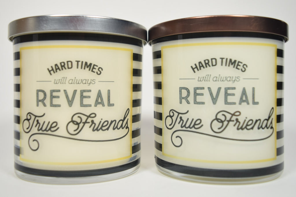 Hard Times Still Always Reveal True Friends Soy Candle