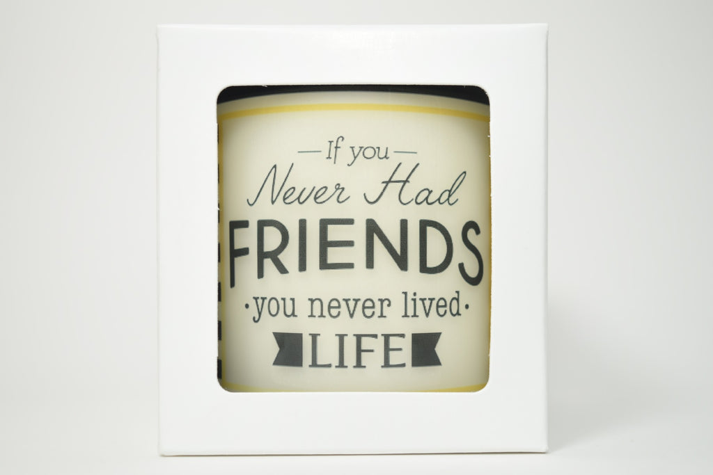 If You Never Had Friends You Never Lived Life Soy Candle