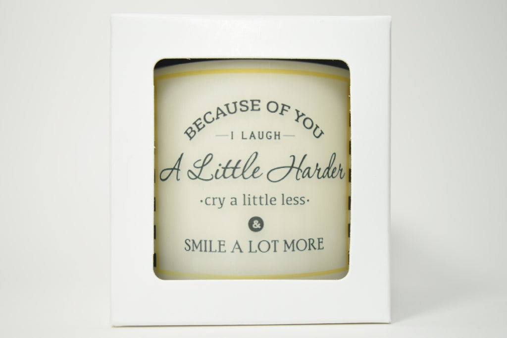 Because Of You I Laugh A Little Harder Cry A Little Less & Smile A Lot More Soy Candle