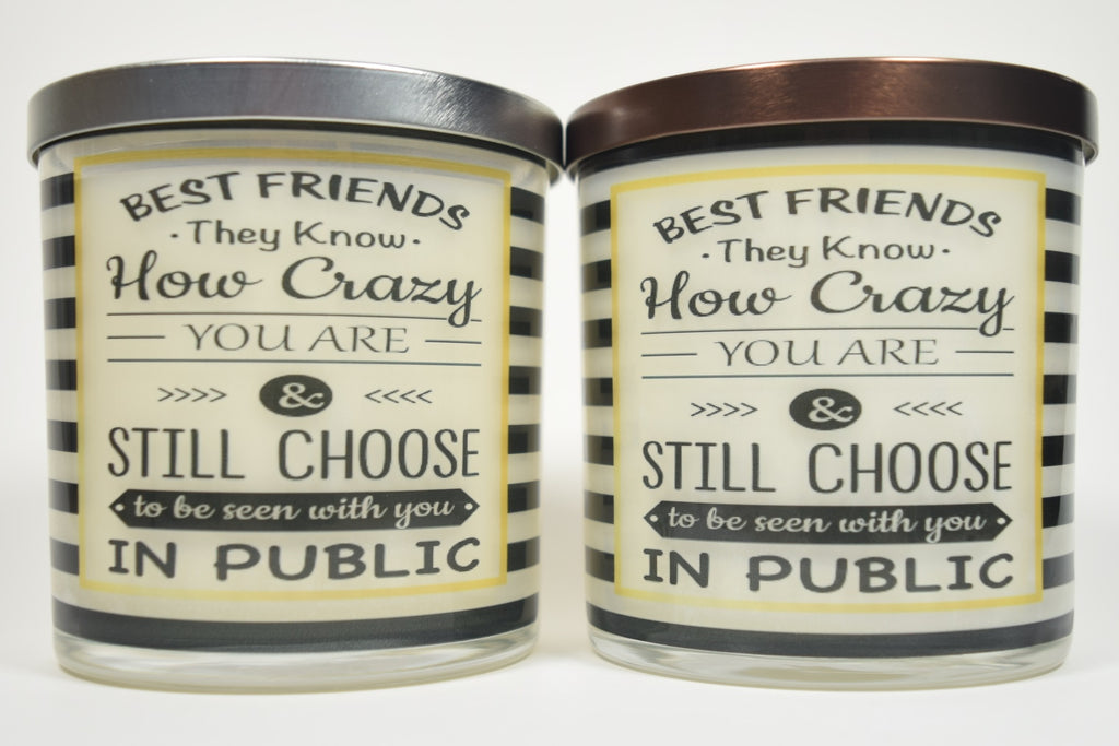 Best Friends They Know How Crazy You Are & Still Choose To Be Seen With You In Public Soy Candle