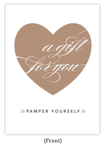 A gift for you. Pamper yourself.