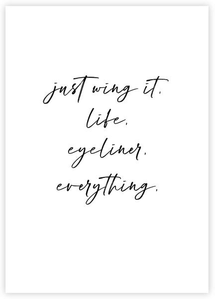 just wing it. life. eyeliner. everything.