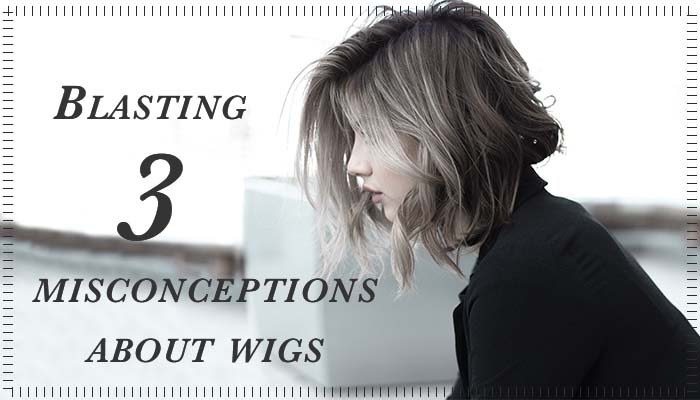 Blasting 3 Misconceptions About Wigs