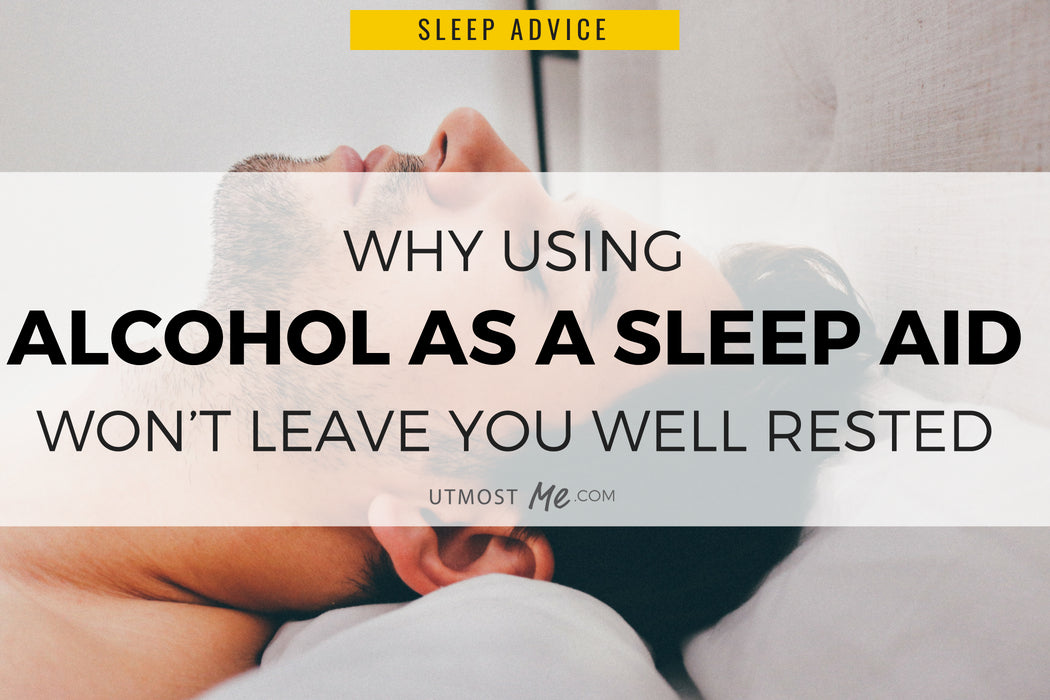 Why Using alcohol as a Sleep Aid Won't Leave You Well Rested