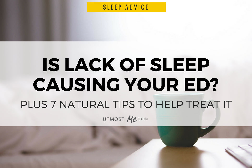 IS LACK OF SLEEP CAUSING YOUR ED?