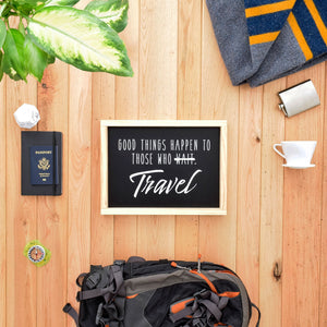 Good Things Happen to Those Who Travel - Framed Travel Decor Sign