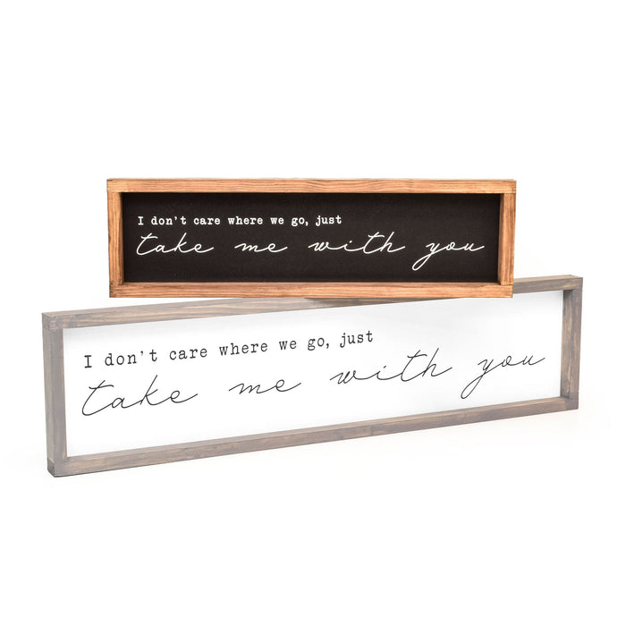 I don't care where we go, just take me with you - Framed Travel Decor Sign