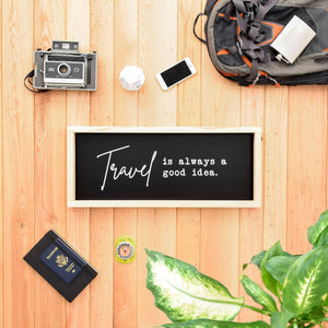 Travel is Always a Good Idea - Framed Travel Decor Sign