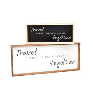 Travel is What Brings Us Closer Together - Framed Travel Decor Sign