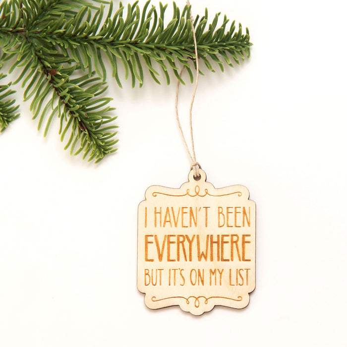 I Haven't Been Everywhere - Wooden Christmas Ornament