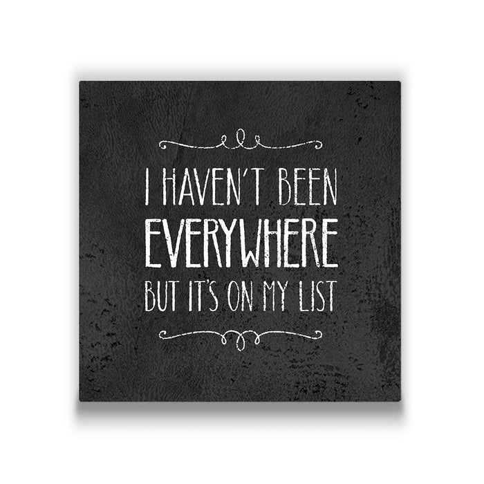 I Haven't Been Everywhere - Canvas Wall Art