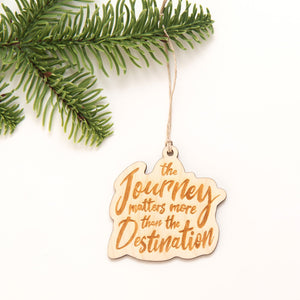 The Journey matters more than the destination ornament