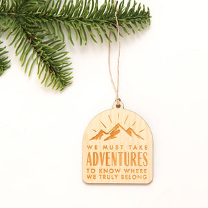 We must take adventures to know where we truly belong ornament
