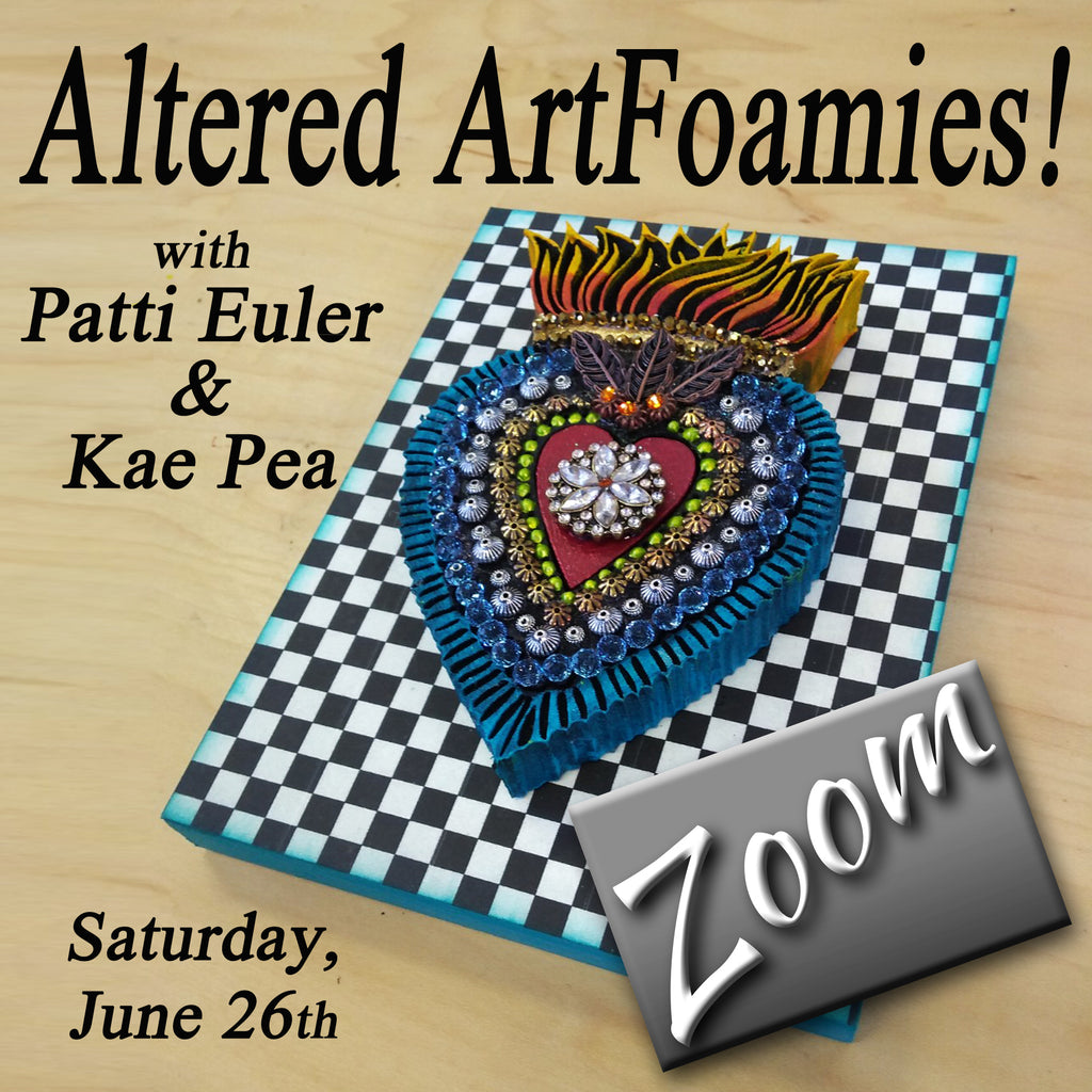 "Zoom - ""Altered ArtFoamies"" with Patti Euler & Kae Pea - Saturday, June 26th"