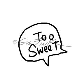 "Gus Fink | GF7130C - ""Too Sweet"" - Rubber Art Stamp"