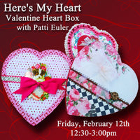 Here's My Heart ~ Valentine Heart Box with Patti Euler - Feb. 12th Afternoon