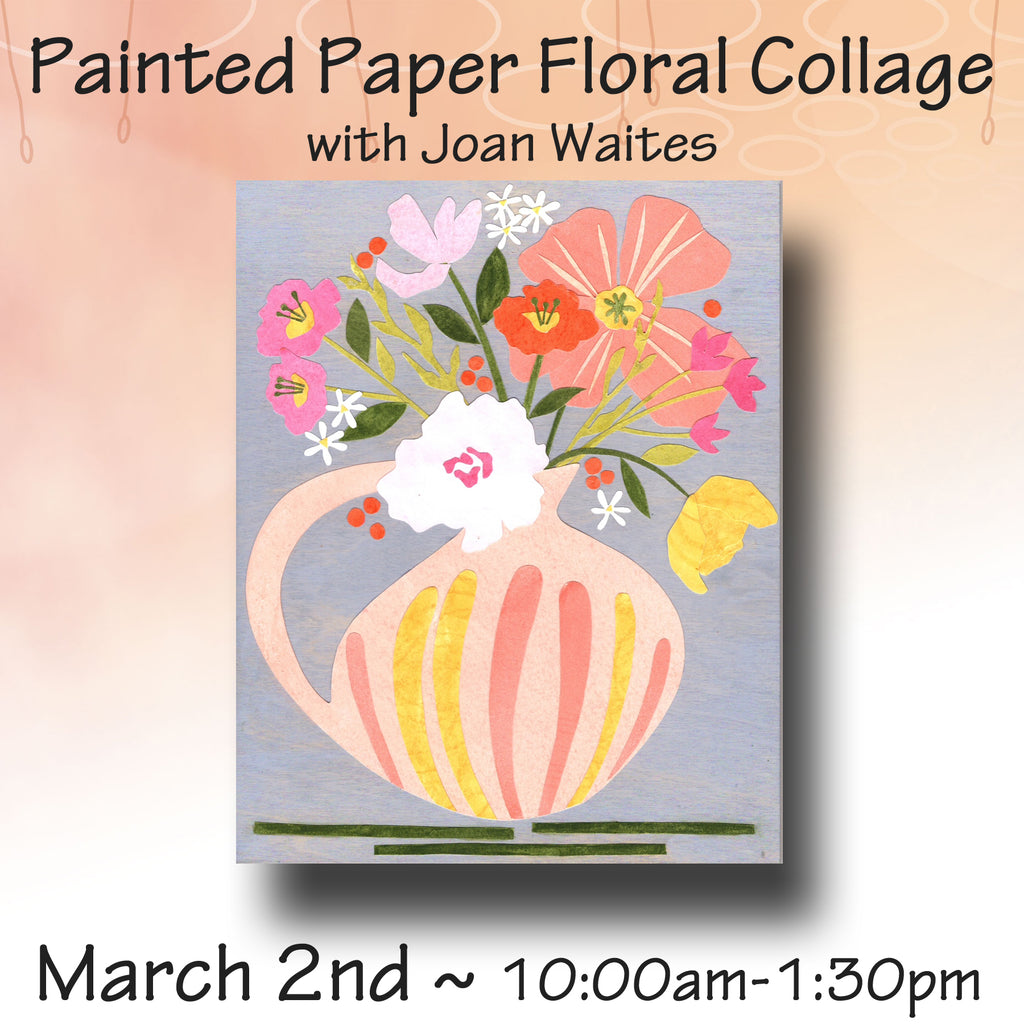 Painted Paper Floral Collage with Joan Waites - Tuesday, March 2nd