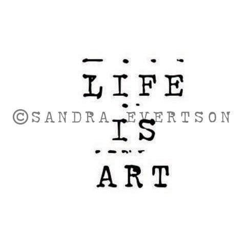 Sandra Evertson | Life is Art - SE6005D - Rubber Art Stamp