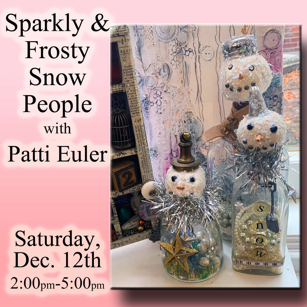 Sparkly & Frosty Snow People with Patti Euler - Saturday, Dec. 12th - Afternoon