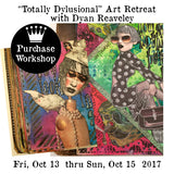 "Workshop | ""Totally Dylusional"" Art Retreat with Dyan Reaveley"