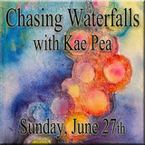 """Chasing Waterfalls"" with Kae Pea - Sunday, June 27th"