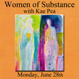 """Women of Substance"" with Kae Pea - Monday, June 28th"