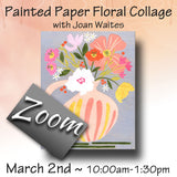 Zoom - Painted Paper Floral Collage with Joan Waites - Tuesday, March 2nd