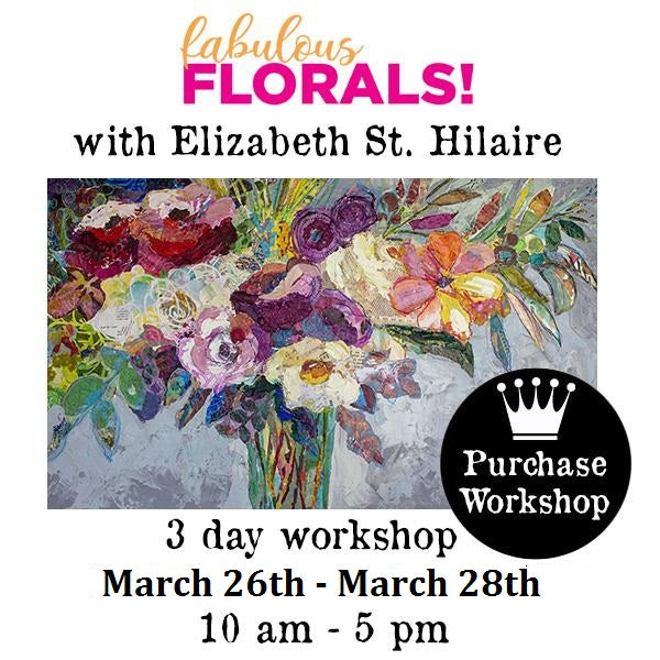 Workshop | Fab Florals with Elizabeth St. Hilaire (March 26th-28th)