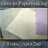 Intro to Papermaking - Friday, April. 2nd - 2:00-4:30pm