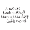 A mouse took a stroll through the deep dark wood. Strapline image