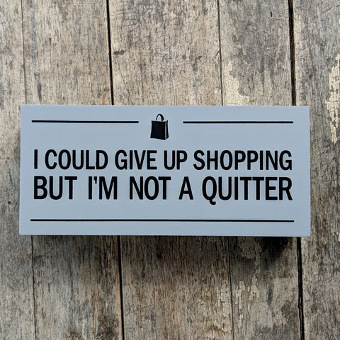 Can't Quit Shopping Sign
