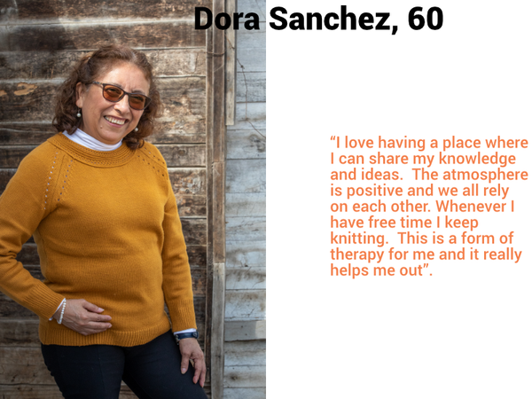 "Dora Sanchez, 60. ""I love having a place where I can share my knowledge and ideas.  The atmosphere is positive and we all rely on each other. Whenever I have free time I keep knitting.  This is a form of therapy for me and it really helps me out""."