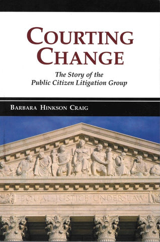 Courting Change: The Story of the Public Citizen Litigation Group