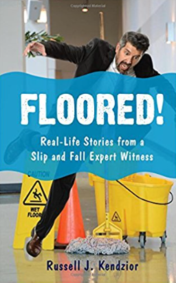 Floored!  Real-Life Stories from a Slip and Fall Expert Witness