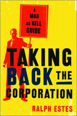 "Taking Back the Corporation, A ""Mad As Hell"" Guide"