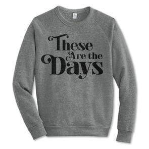 Rivet Apparel Co. - These are the Days Adult Sweatshirt Sweatshirt Rivet Apparel Co.