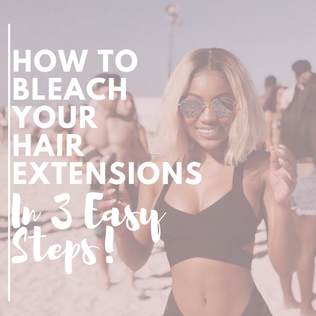 How to Bleach Hair Extensions in 3 Easy Steps