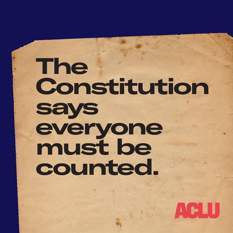 Text: The Constitution says everyone must be counted. ACLU