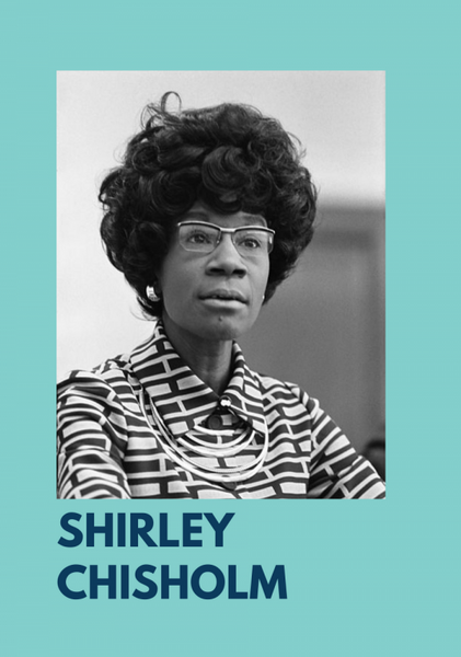 Black and white photo of Shirley Chisholm, wearing glasses and a patterned top. The photo is on a teal background and her name, Shirley Chisholm is under the photo.