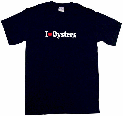 I Heart Love Oysters Tee Shirt OR Hoodie Sweat