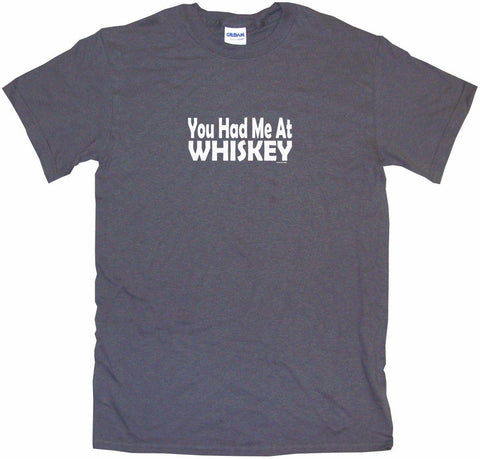 You Had Me at Whiskey Men's & Women's Tee Shirt OR Hoodie Sweat