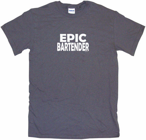 Epic Bartender Men's & Women's Tee Shirt OR Hoodie Sweat