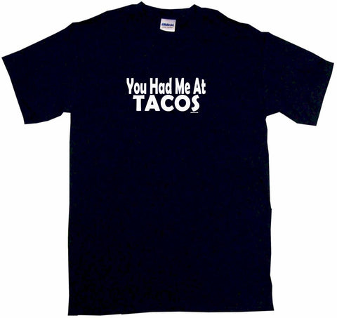 You Had Me at Tacos Tee Shirt OR Hoodie Sweat
