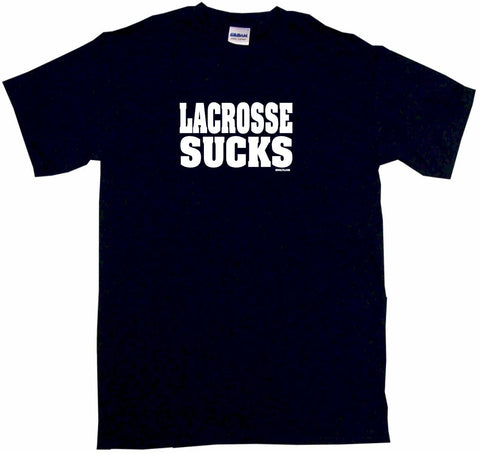 Lacrosse Sucks Tee Shirt OR Hoodie Sweat