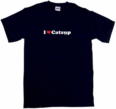 I Heart Love Catsup Tee Shirt OR Hoodie Sweat
