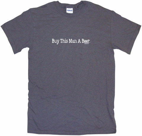 Buy This Man a Beer Men's & Women's Tee Shirt OR Hoodie Sweat