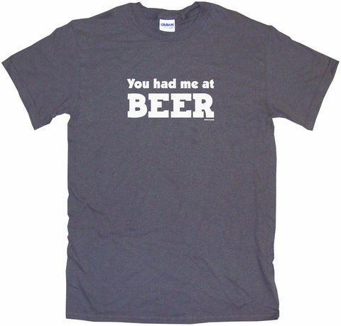 You Had Me At Beer Men's & Women's Tee Shirt OR Hoodie Sweat