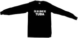 Ask Me About My Tuba Tee Shirt OR Hoodie Sweat
