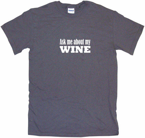 Ask Me About My Wine Men's & Women's Tee Shirt OR Hoodie Sweat
